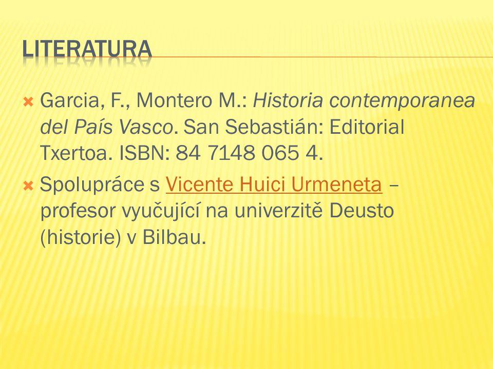  Garcia, F., Montero M.: Historia contemporanea del País Vasco. San Sebastián: Editorial Txertoa. ISBN: 84 7148 065 4.  Spolupráce s Vicente Huici U