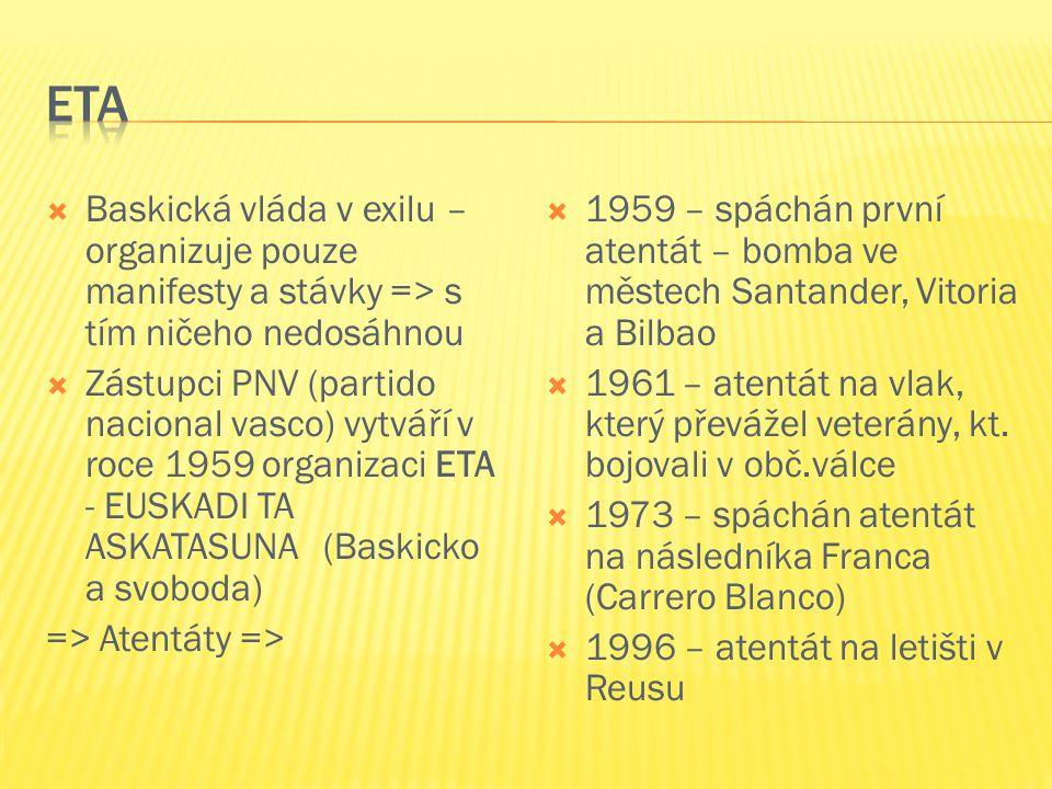  Baskická vláda v exilu – organizuje pouze manifesty a stávky => s tím ničeho nedosáhnou  Zástupci PNV (partido nacional vasco) vytváří v roce 1959