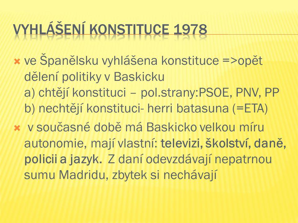  ve Španělsku vyhlášena konstituce =>opět dělení politiky v Baskicku a) chtějí konstituci – pol.strany:PSOE, PNV, PP b) nechtějí konstituci- herri ba