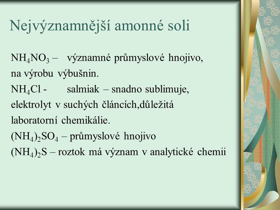 Nejvýznamnější amonné soli NH 4 NO 3 –významné průmyslové hnojivo, na výrobu výbušnin. NH 4 Cl - salmiak – snadno sublimuje, elektrolyt v suchých člán
