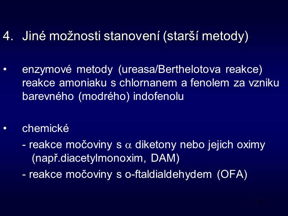 16 4.Jiné možnosti stanovení (starší metody) enzymové metody(ureasa/Berthelotova reakce) reakce amoniaku s chlornanem a fenolem za vzniku barevného (modrého) indofenolu chemické - reakce močoviny s  diketony nebo jejich oximy (např.diacetylmonoxim, DAM) - reakce močoviny s o-ftaldialdehydem (OFA)