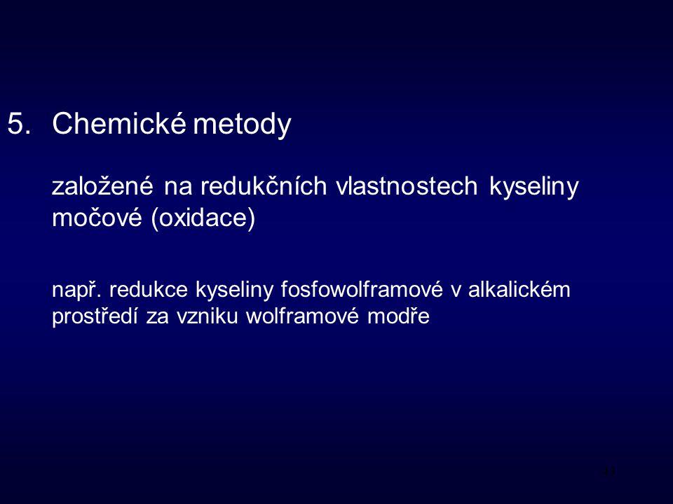 43 5.Chemické metody založené na redukčních vlastnostech kyseliny močové (oxidace) např.