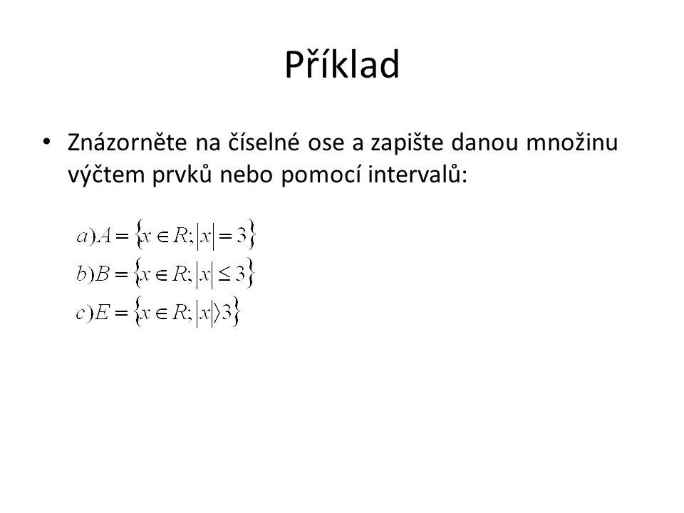 Příklad Znázorněte na číselné ose a zapište danou množinu výčtem prvků nebo pomocí intervalů: