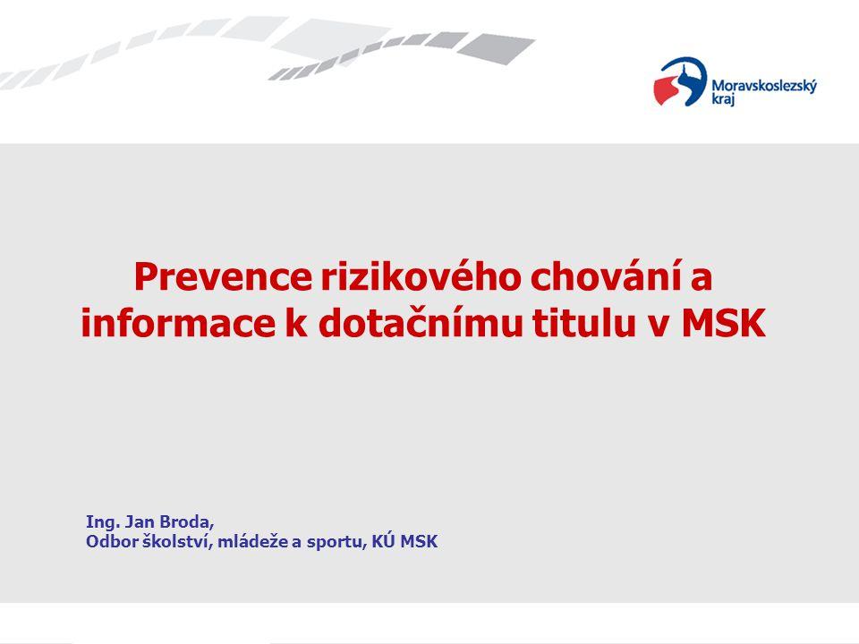 Prevence rizikového chování a informace k dotačnímu titulu v MSK Ing. Jan Broda, Odbor školství, mládeže a sportu, KÚ MSK
