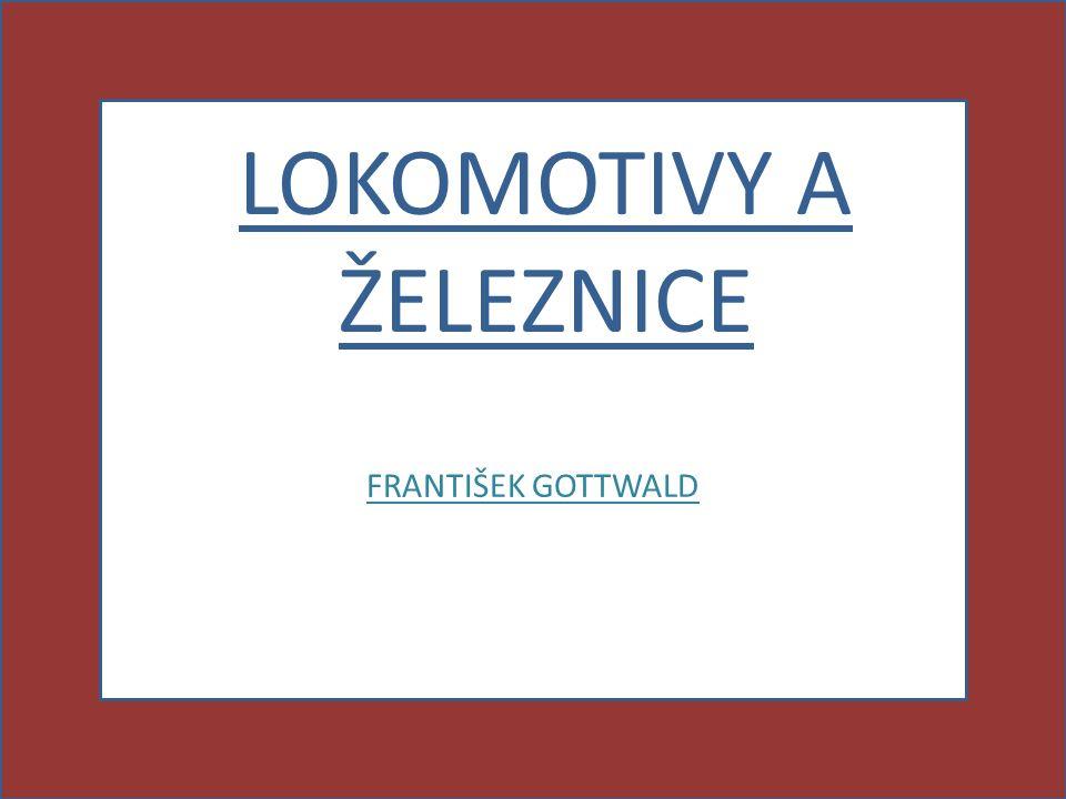LOKOMOTIVY A ŽELEZNICE FRANTIŠEK GOTTWALD