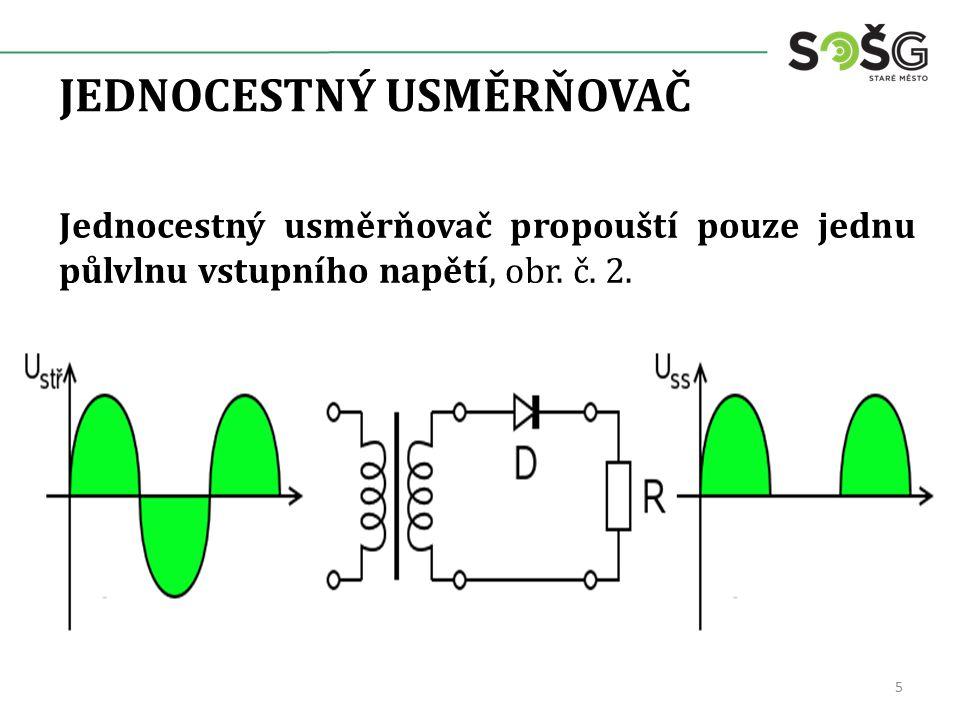 JEDNOCESTNÝ USMĚRŇOVAČ Jde o nejjednodušší zapojení usměrňovače, které vyžaduje pouze jednu diodu.