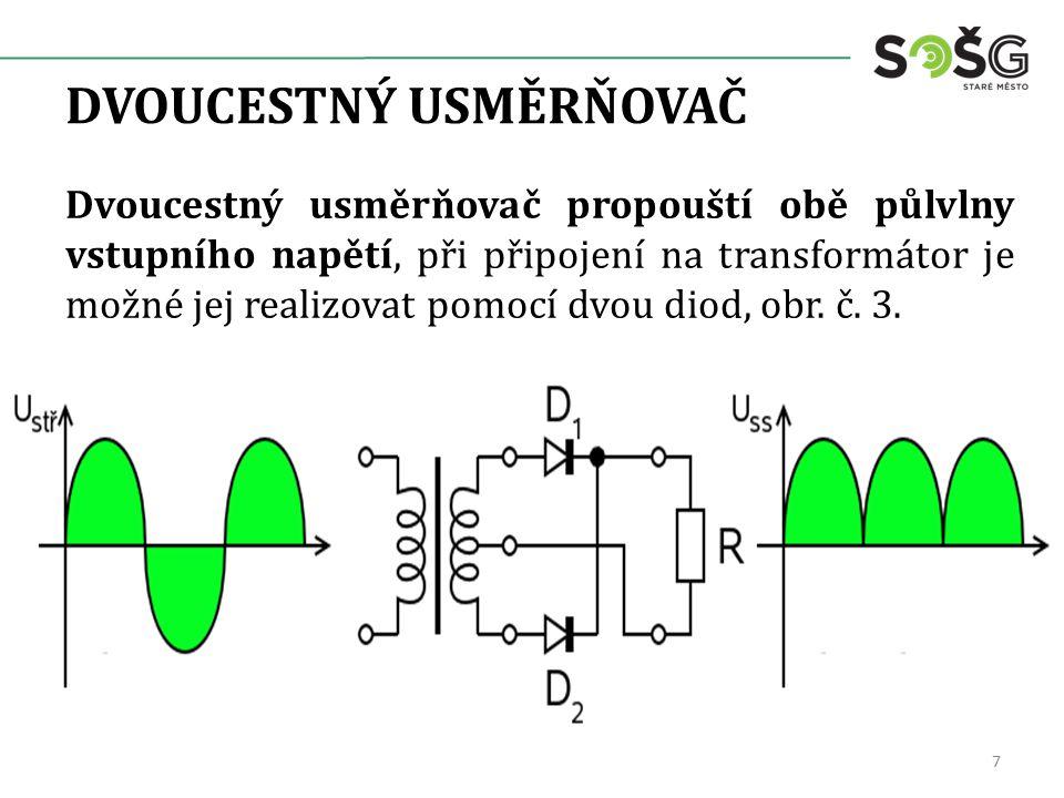 DVOUCESTNÝ USMĚRŇOVAČ Dvoucestný usměrňovač propouští obě půlvlny vstupního napětí, při připojení na transformátor je možné jej realizovat pomocí dvou