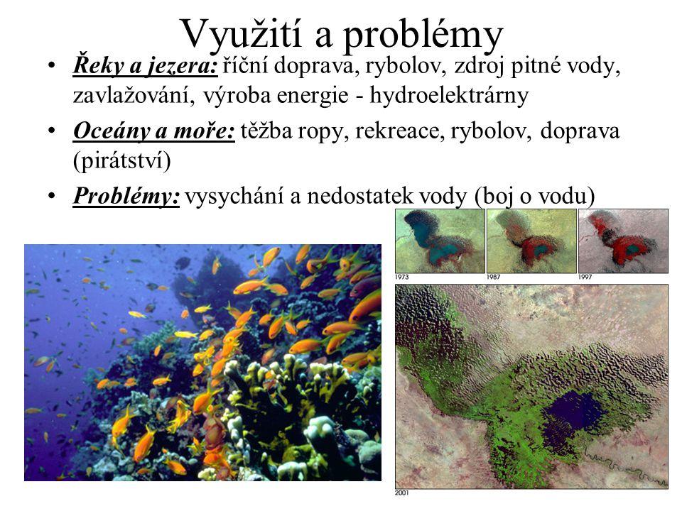 Využití a problémy Řeky a jezera: říční doprava, rybolov, zdroj pitné vody, zavlažování, výroba energie - hydroelektrárny Oceány a moře: těžba ropy, r