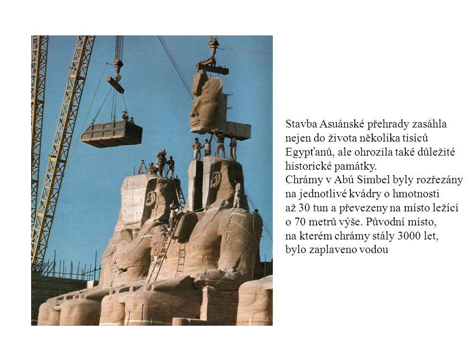 Stavba Asuánské přehrady zasáhla nejen do života několika tisíců Egypťanů, ale ohrozila také důležité historické památky. Chrámy v Abú Simbel byly roz