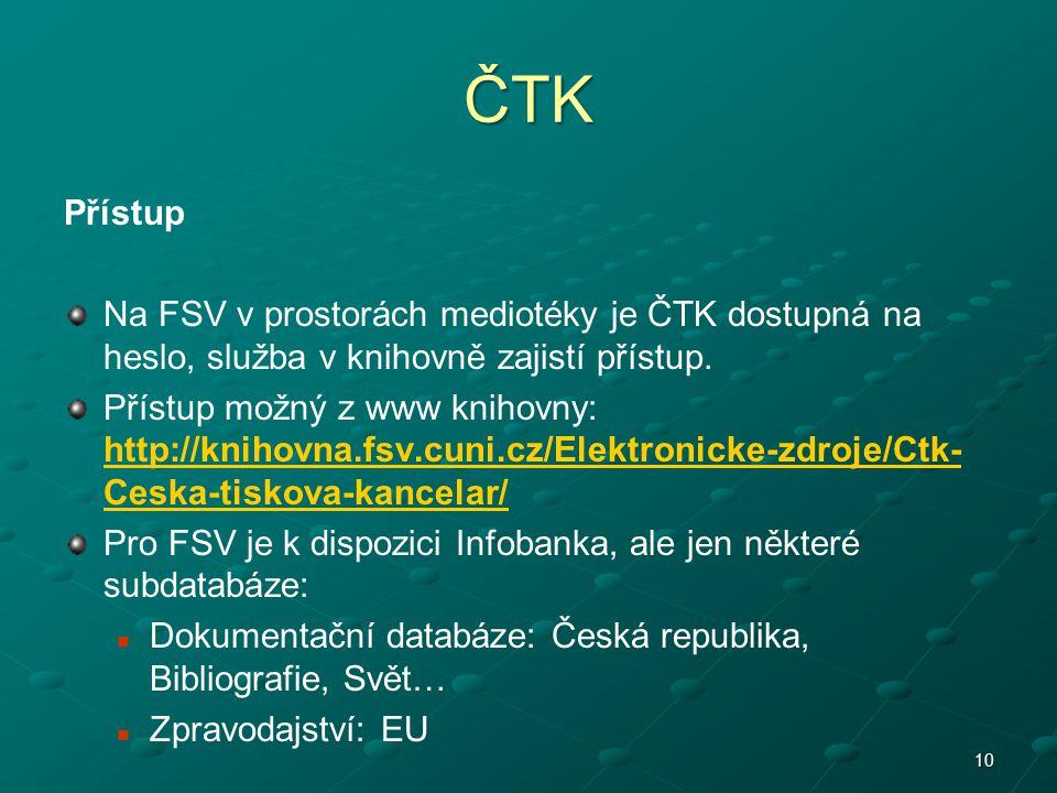 ČTK Přístup Na FSV v prostorách mediotéky je ČTK dostupná na heslo, služba v knihovně zajistí přístup. Přístup možný z www knihovny: http://knihovna.f