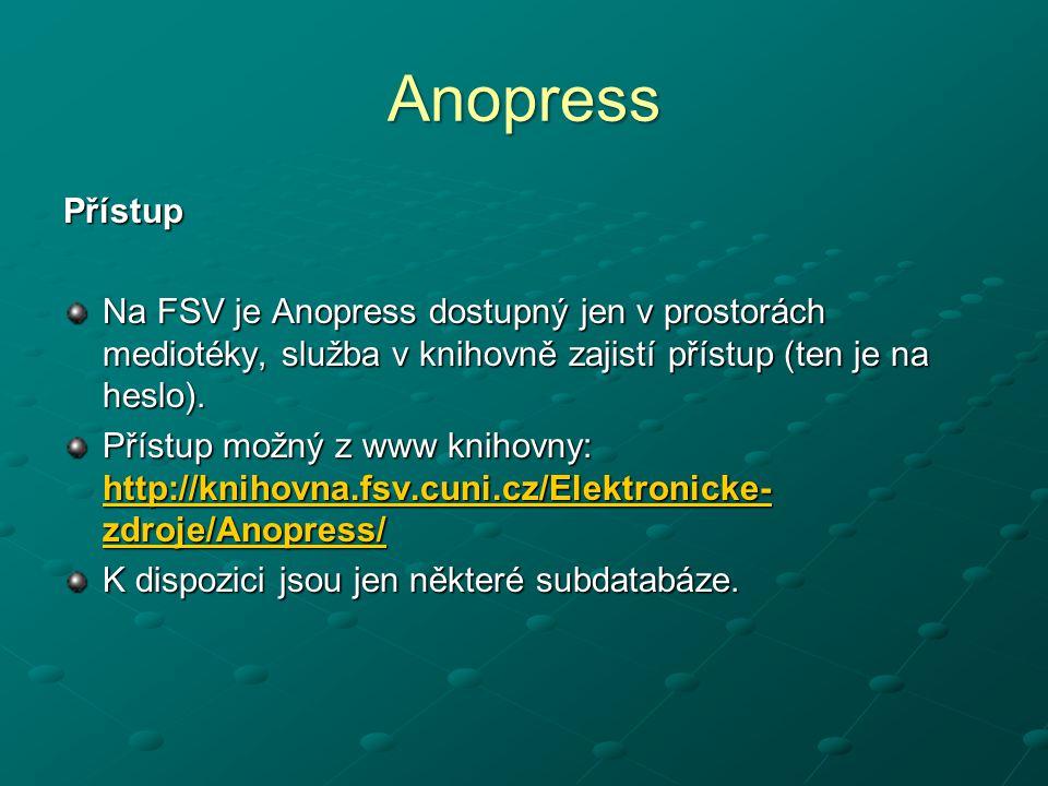 Anopress Přístup Na FSV je Anopress dostupný jen v prostorách mediotéky, služba v knihovně zajistí přístup (ten je na heslo). Přístup možný z www knih