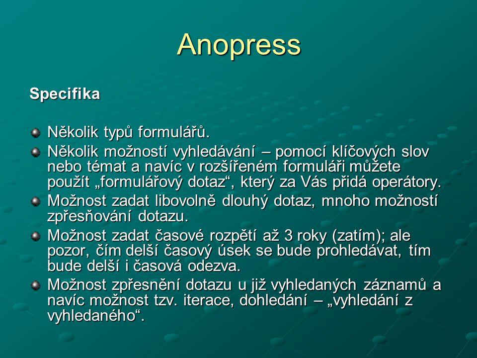 Anopress Specifika Několik typů formulářů. Několik možností vyhledávání – pomocí klíčových slov nebo témat a navíc v rozšířeném formuláři můžete použí