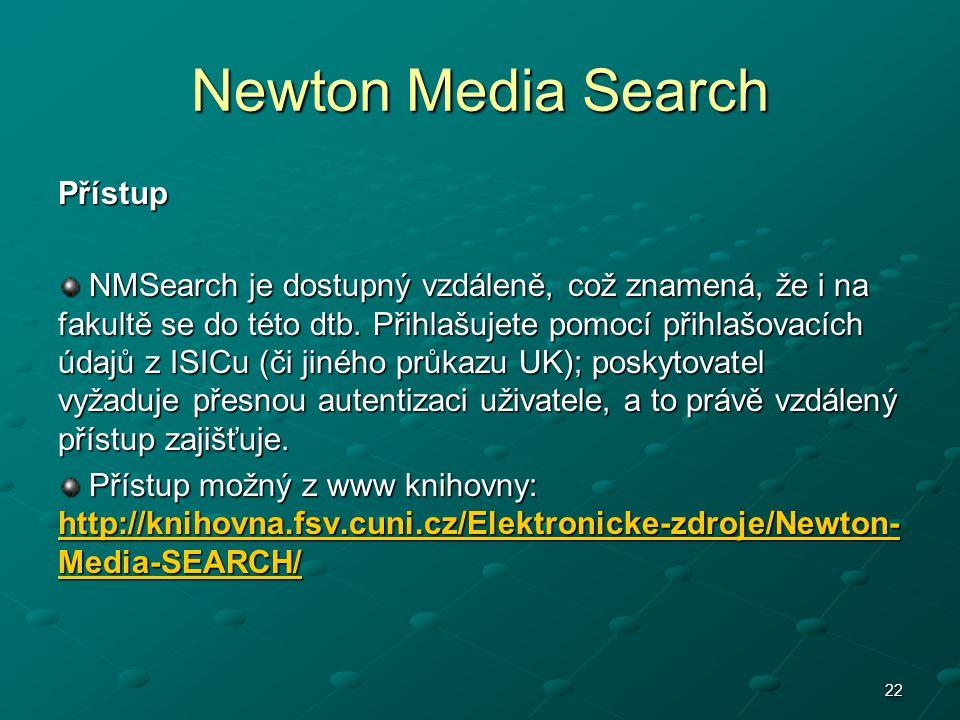 Newton Media Search Přístup NMSearch je dostupný vzdáleně, což znamená, že i na fakultě se do této dtb. Přihlašujete pomocí přihlašovacích údajů z ISI