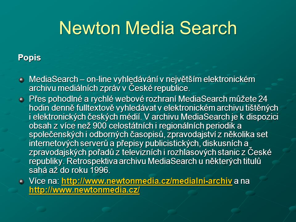 Newton Media Search Popis MediaSearch – on-line vyhledávání v největším elektronickém archivu mediálních zpráv v České republice. Přes pohodlné a rych