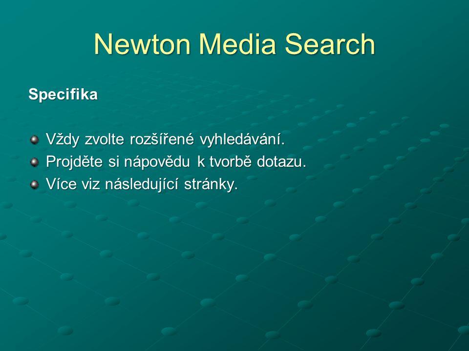 Newton Media Search Specifika Vždy zvolte rozšířené vyhledávání. Projděte si nápovědu k tvorbě dotazu. Více viz následující stránky.