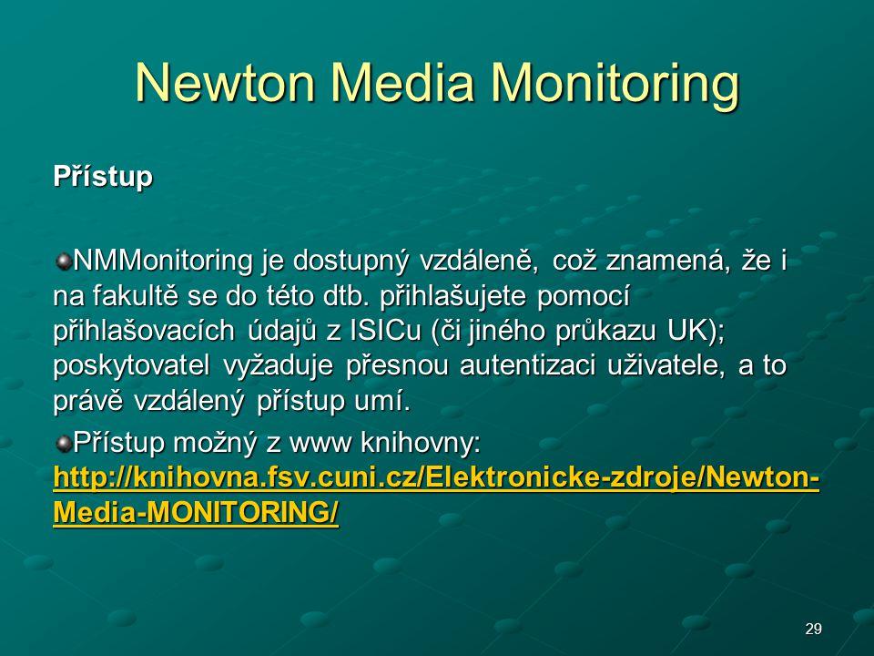 Newton Media Monitoring Přístup NMMonitoring je dostupný vzdáleně, což znamená, že i na fakultě se do této dtb. přihlašujete pomocí přihlašovacích úda