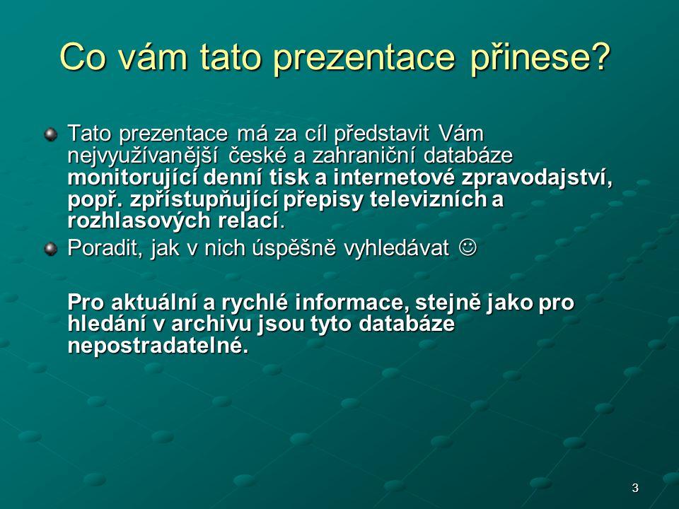 3 Co vám tato prezentace přinese? Tato prezentace má za cíl představit Vám nejvyužívanější české a zahraniční databáze monitorující denní tisk a inter