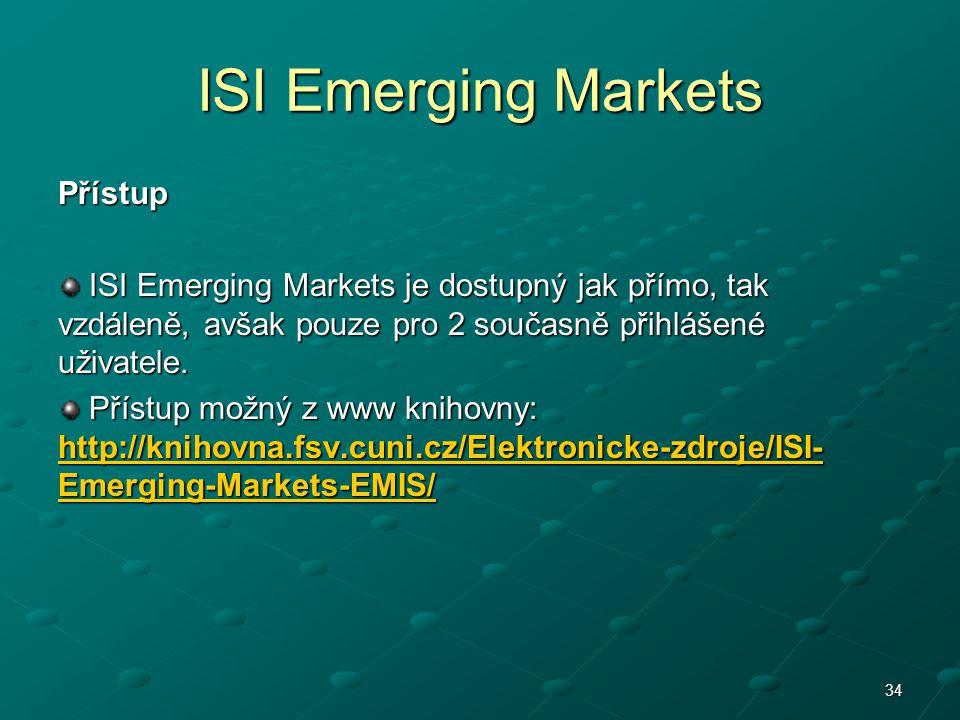 ISI Emerging Markets Přístup ISI Emerging Markets je dostupný jak přímo, tak vzdáleně, avšak pouze pro 2 současně přihlášené uživatele. ISI Emerging M