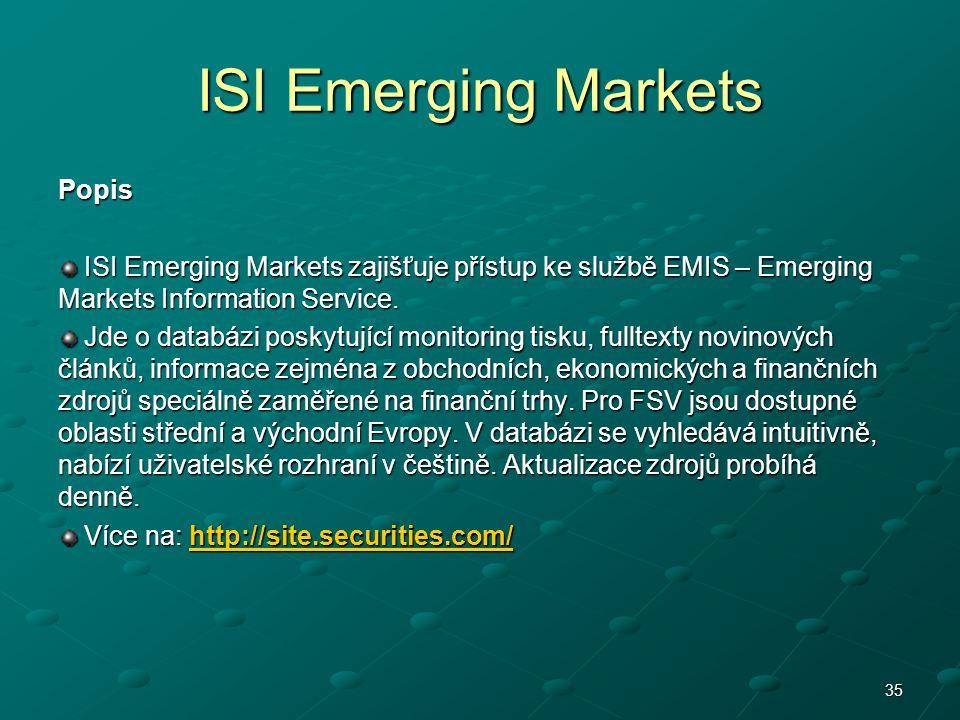 ISI Emerging Markets Popis ISI Emerging Markets zajišťuje přístup ke službě EMIS – Emerging Markets Information Service. ISI Emerging Markets zajišťuj