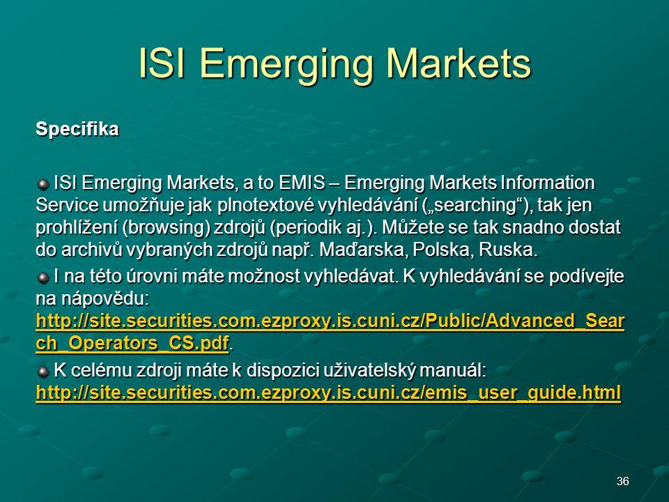 """ISI Emerging Markets Specifika ISI Emerging Markets, a to EMIS – Emerging Markets Information Service umožňuje jak plnotextové vyhledávání (""""searching"""