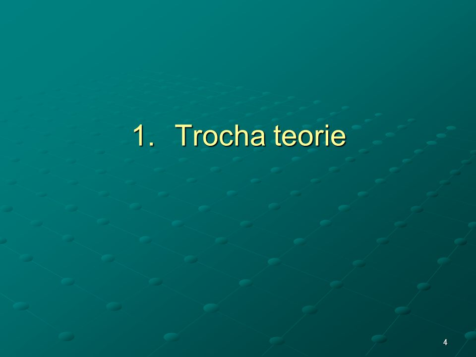 1.Trocha teorie 4
