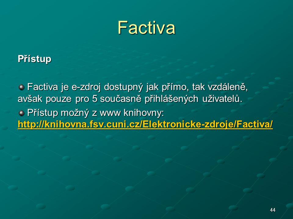 Factiva Přístup Factiva je e-zdroj dostupný jak přímo, tak vzdáleně, avšak pouze pro 5 současně přihlášených uživatelů. Factiva je e-zdroj dostupný ja