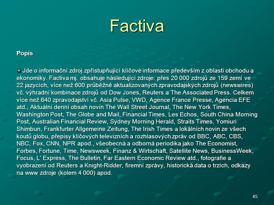 Factiva Popis Jde o informační zdroj zpřístupňující klíčové informace především z oblasti obchodu a ekonomiky. Factiva mj. obsahuje následující zdroje