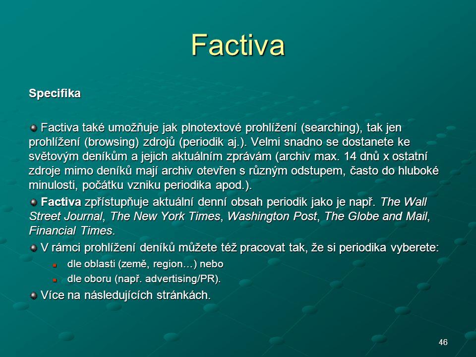 Factiva Specifika Factiva také umožňuje jak plnotextové prohlížení (searching), tak jen prohlížení (browsing) zdrojů (periodik aj.). Velmi snadno se d