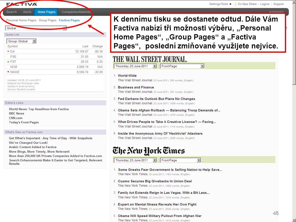 """48 K dennímu tisku se dostanete odtud. Dále Vám Factiva nabízí tři možnosti výběru, """"Personal Home Pages"""", """"Group Pages"""" a """"Factiva Pages"""", poslední z"""