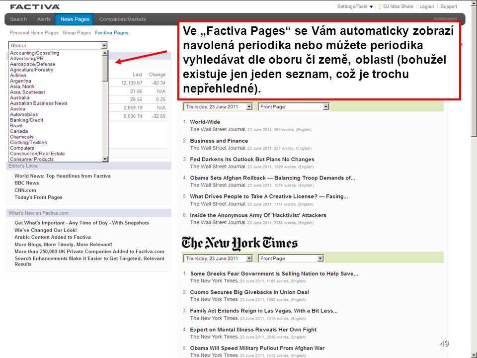 """49 Ve """"Factiva Pages"""" se Vám automaticky zobrazí navolená periodika nebo můžete periodika vyhledávat dle oboru či země, oblasti (bohužel existuje jen"""