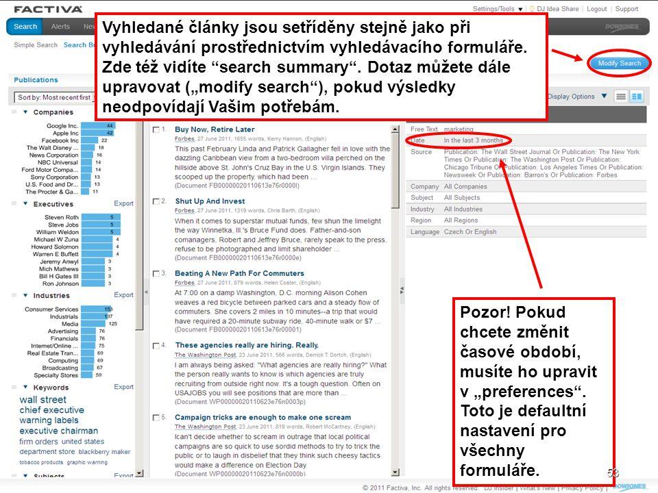 """53 Vyhledané články jsou setříděny stejně jako při vyhledávání prostřednictvím vyhledávacího formuláře. Zde též vidíte """"search summary"""". Dotaz můžete"""