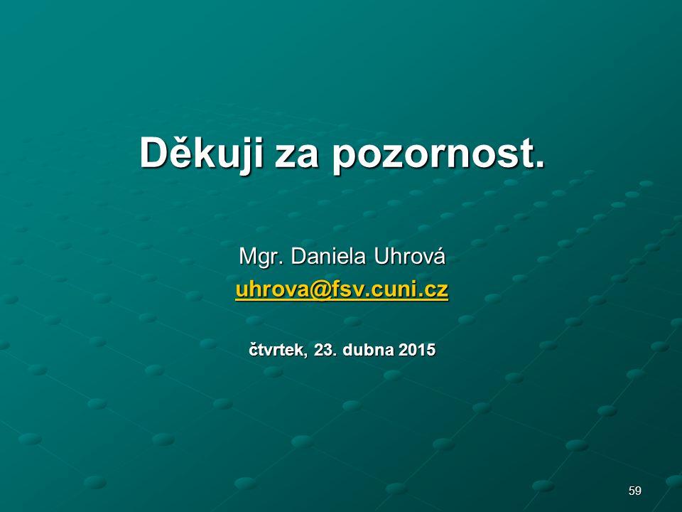 Děkuji za pozornost. Mgr. Daniela Uhrová uhrova@fsv.cuni.cz uhrova@fsv.cuni.cz čtvrtek, 23. dubna 2015čtvrtek, 23. dubna 2015čtvrtek, 23. dubna 2015čt