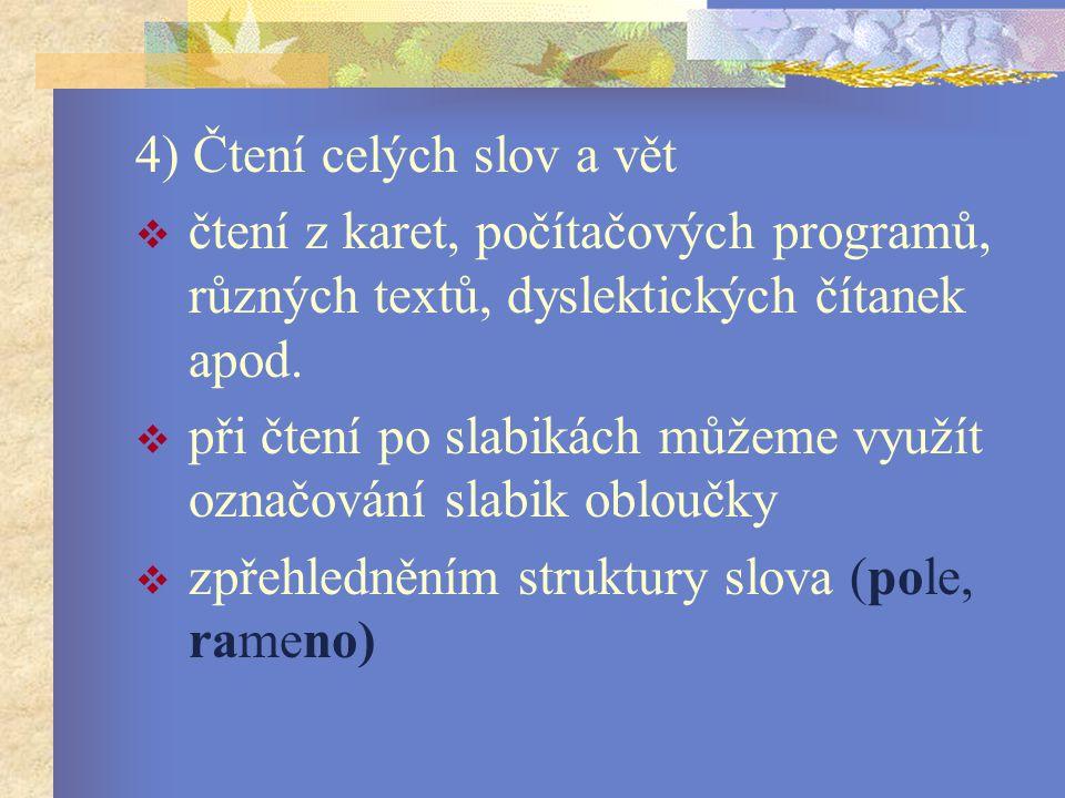 4) Čtení celých slov a vět  čtení z karet, počítačových programů, různých textů, dyslektických čítanek apod.
