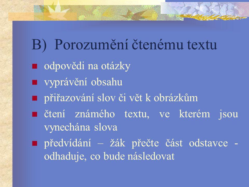 B) Porozumění čtenému textu odpovědi na otázky vyprávění obsahu přiřazování slov či vět k obrázkům čtení známého textu, ve kterém jsou vynechána slova předvídání – žák přečte část odstavce - odhaduje, co bude následovat