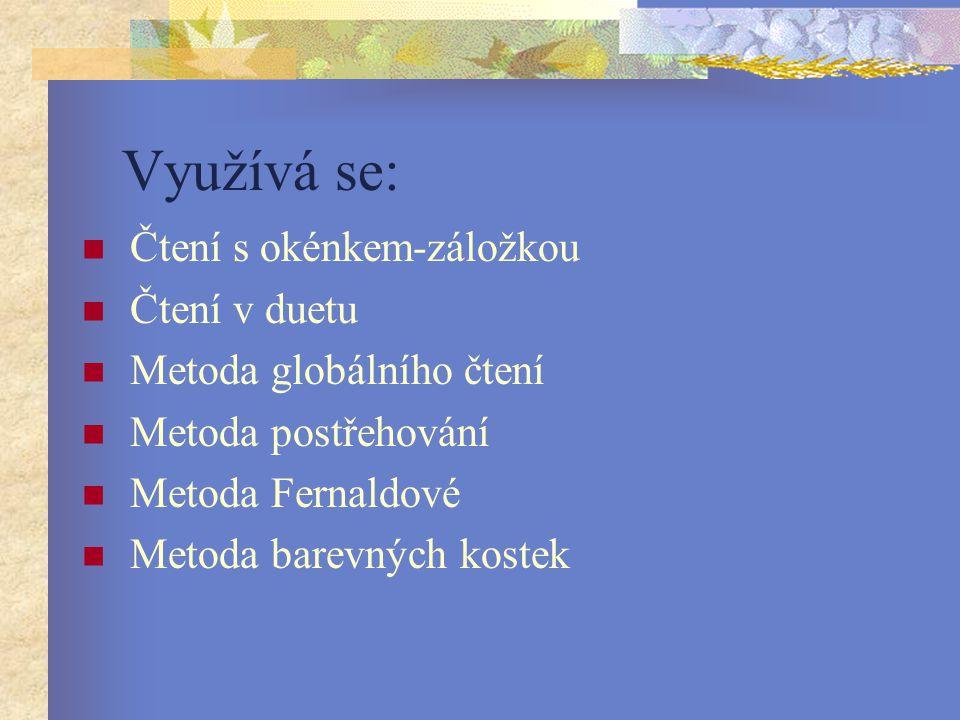 Využívá se: Čtení s okénkem-záložkou Čtení v duetu Metoda globálního čtení Metoda postřehování Metoda Fernaldové Metoda barevných kostek