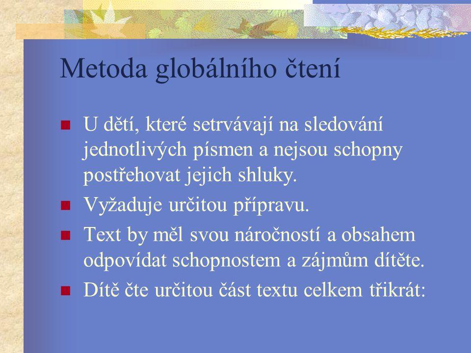 Metoda globálního čtení U dětí, které setrvávají na sledování jednotlivých písmen a nejsou schopny postřehovat jejich shluky.