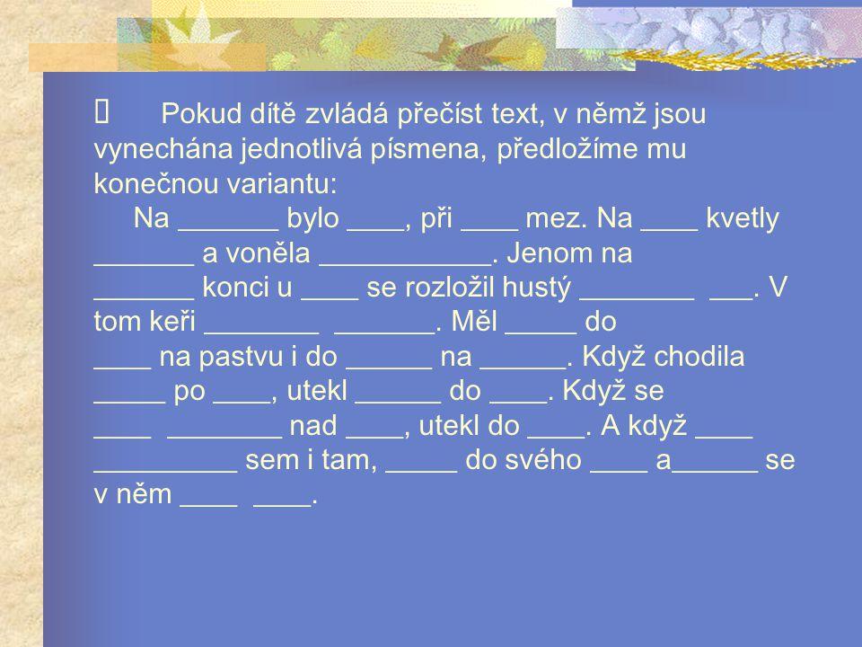  Pokud dítě zvládá přečíst text, v němž jsou vynechána jednotlivá písmena, předložíme mu konečnou variantu: Na _______ bylo ____, při ____ mez.
