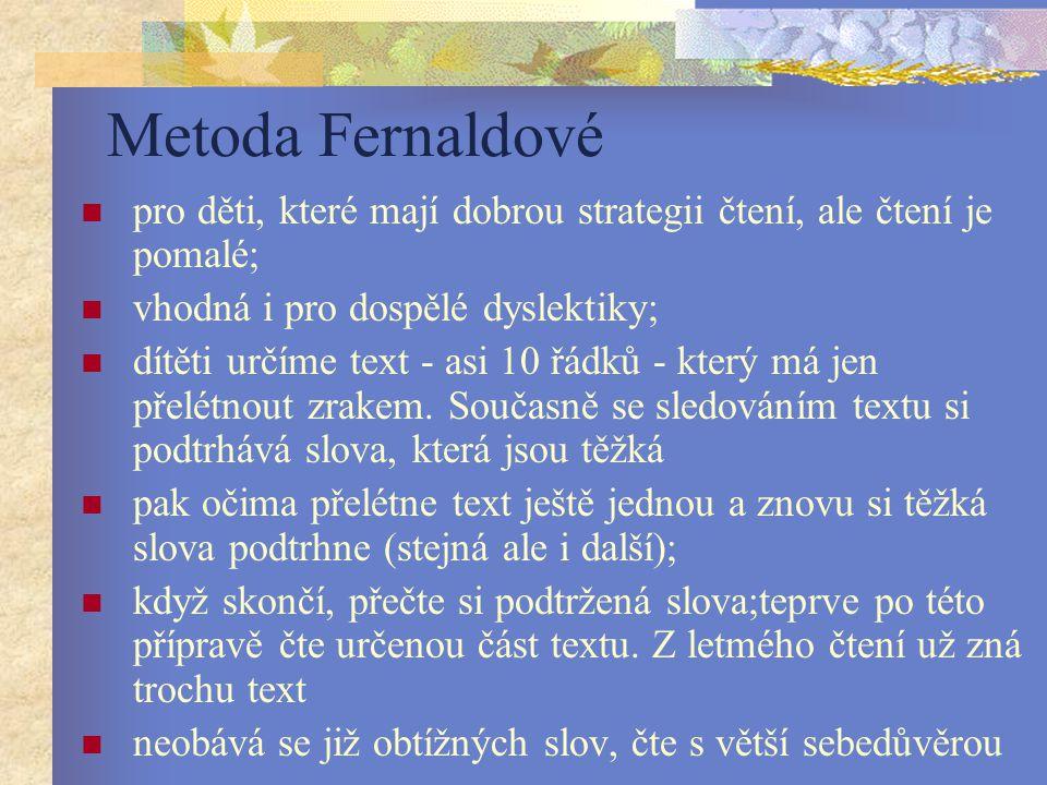 Metoda Fernaldové pro děti, které mají dobrou strategii čtení, ale čtení je pomalé; vhodná i pro dospělé dyslektiky; dítěti určíme text - asi 10 řádků - který má jen přelétnout zrakem.