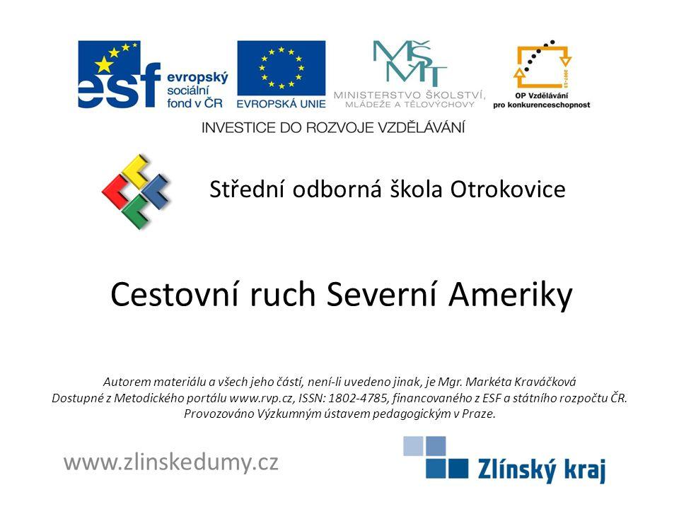 Cestovní ruch Severní Ameriky Střední odborná škola Otrokovice www.zlinskedumy.cz Autorem materiálu a všech jeho částí, není-li uvedeno jinak, je Mgr.