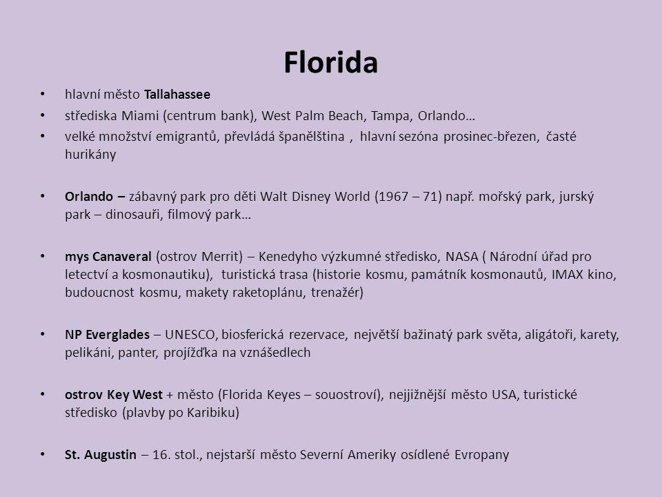 Florida hlavní město Tallahassee střediska Miami (centrum bank), West Palm Beach, Tampa, Orlando… velké množství emigrantů, převládá španělština, hlav