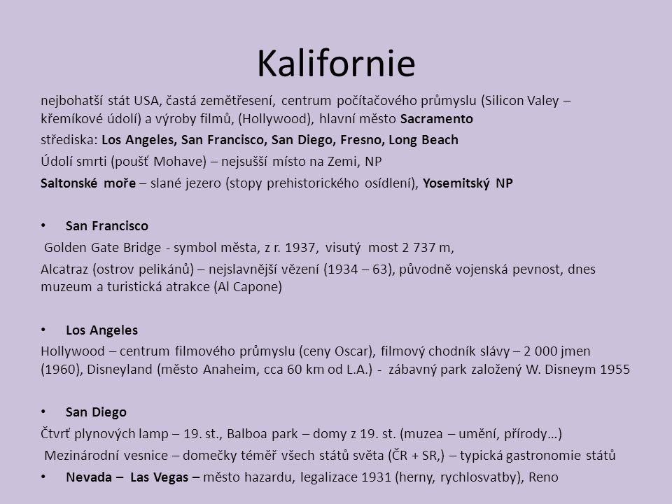 Kalifornie nejbohatší stát USA, častá zemětřesení, centrum počítačového průmyslu (Silicon Valey – křemíkové údolí) a výroby filmů, (Hollywood), hlavní