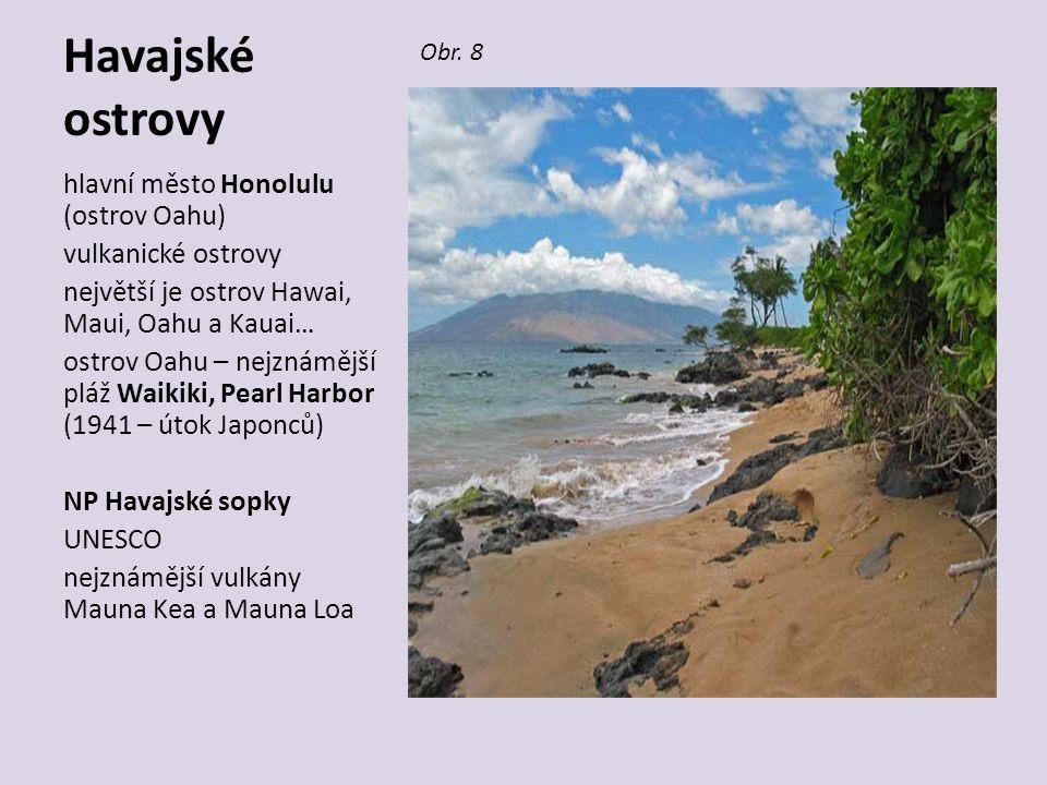 Havajské ostrovy Obr. 8 hlavní město Honolulu (ostrov Oahu) vulkanické ostrovy největší je ostrov Hawai, Maui, Oahu a Kauai… ostrov Oahu – nejznámější