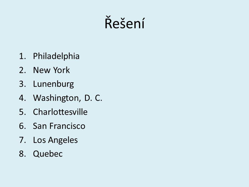Řešení 1.Philadelphia 2.New York 3.Lunenburg 4.Washington, D. C. 5.Charlottesville 6.San Francisco 7.Los Angeles 8.Quebec