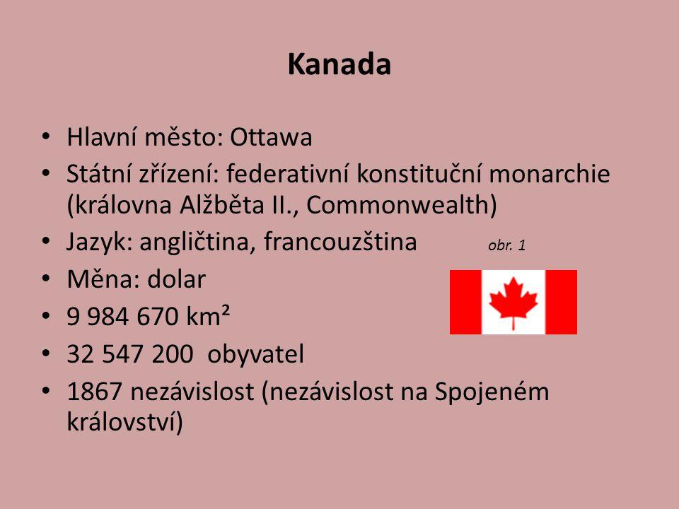 Kanada Hlavní město: Ottawa Státní zřízení: federativní konstituční monarchie (královna Alžběta II., Commonwealth) Jazyk: angličtina, francouzština ob