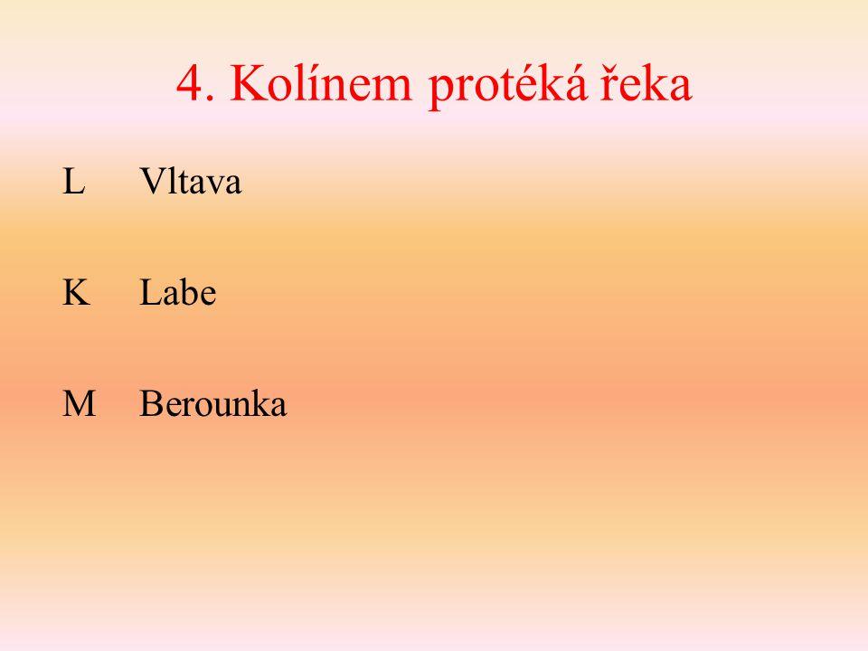 4. Kolínem protéká řeka L Vltava KLabe MBerounka