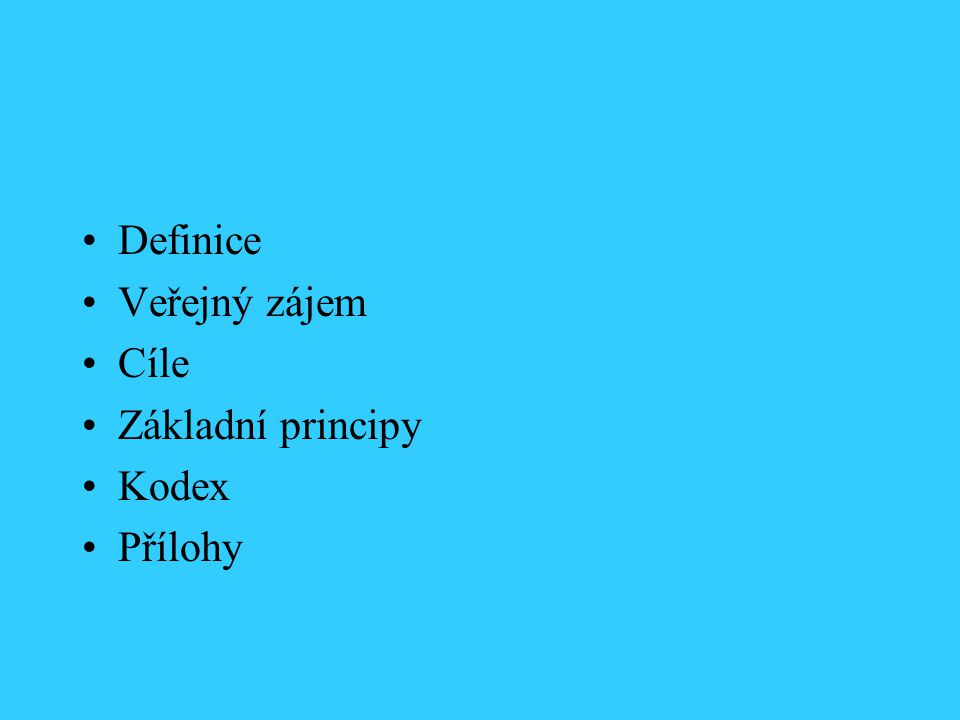Definice Veřejný zájem Cíle Základní principy Kodex Přílohy