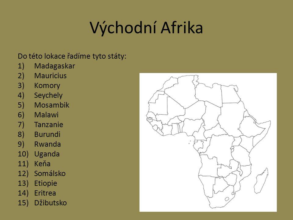 Východní Afrika Do této lokace řadíme tyto státy: 1)Madagaskar 2)Mauricius 3)Komory 4)Seychely 5)Mosambik 6)Malawi 7)Tanzanie 8)Burundi 9)Rwanda 10)Ug