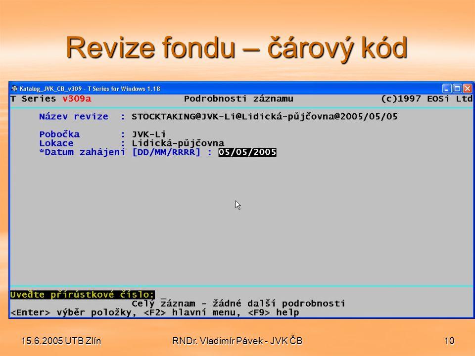 15.6.2005 UTB ZlínRNDr. Vladimír Pávek - JVK ČB10 Revize fondu – čárový kód