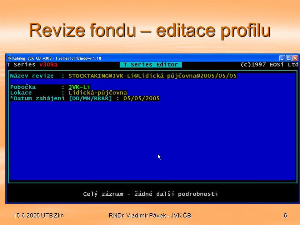 15.6.2005 UTB ZlínRNDr. Vladimír Pávek - JVK ČB6 Revize fondu – editace profilu