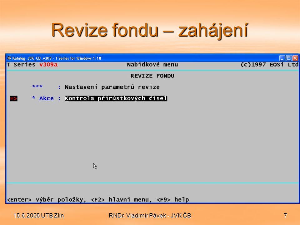 15.6.2005 UTB ZlínRNDr. Vladimír Pávek - JVK ČB7 Revize fondu – zahájení